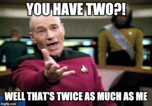 Picard Wtf Meme | YOU HAVE TWO?! WELL THAT'S TWICE AS MUCH AS ME! | image tagged in memes,picard wtf | made w/ Imgflip meme maker
