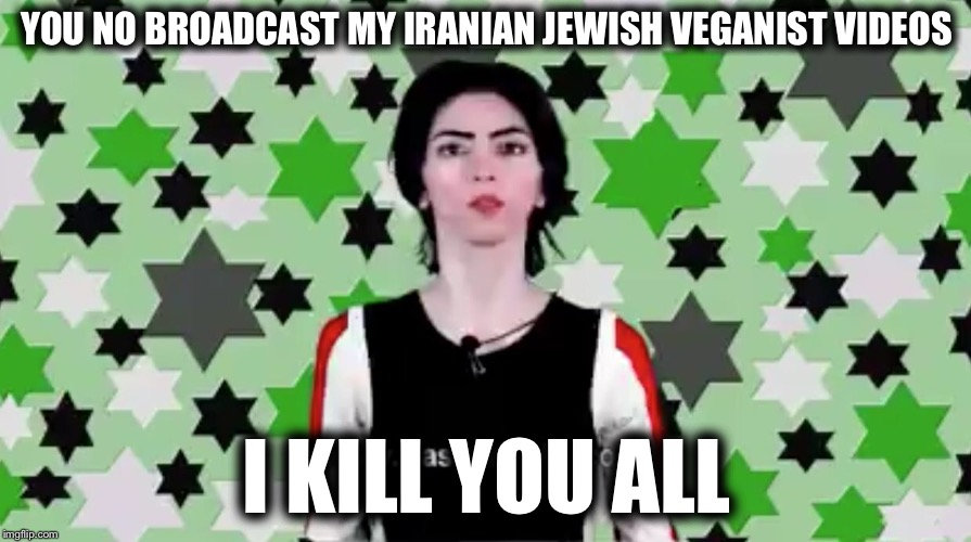 Dear YouTube, | YOU NO BROADCAST MY IRANIAN JEWISH VEGANIST VIDEOS I KILL YOU ALL | image tagged in youtube,youtuber,youtube shooter,memes,funny,vegan | made w/ Imgflip meme maker