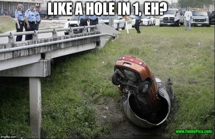 LIKE A HOLE IN 1, EH? | made w/ Imgflip meme maker
