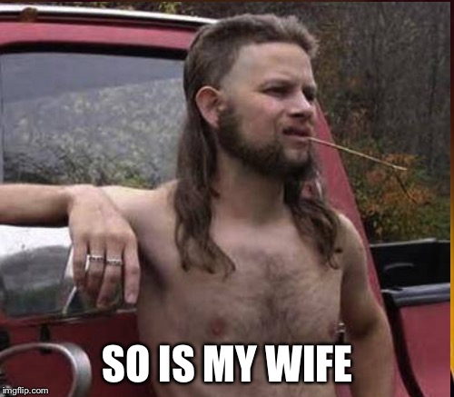 SO IS MY WIFE | made w/ Imgflip meme maker