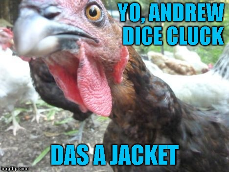 YO, ANDREW DICE CLUCK DAS A JACKET | made w/ Imgflip meme maker