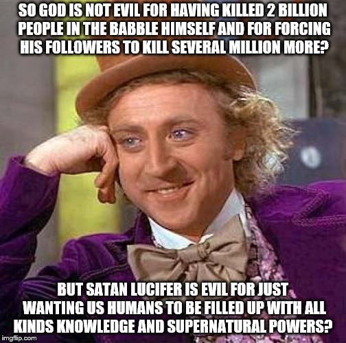 "Oh please do come to an agreement already about your ""god"" actually being the evil one will you!? 