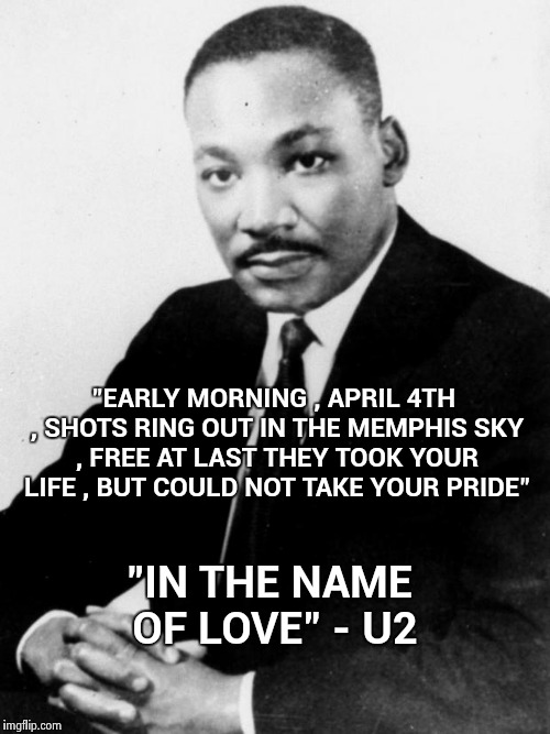 "Martin Luther king Jr. | ""EARLY MORNING , APRIL 4TH , SHOTS RING OUT IN THE MEMPHIS SKY , FREE AT LAST THEY TOOK YOUR LIFE , BUT COULD NOT TAKE YOUR PRIDE"" ""IN THE N 