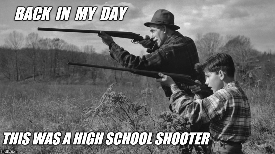 The one person lacking in every mass shooter's life is almost always a father. | BACK  IN  MY  DAY THIS WAS A HIGH SCHOOL SHOOTER | image tagged in high school shooter,back in my day,gun control,guns,david hogg | made w/ Imgflip meme maker