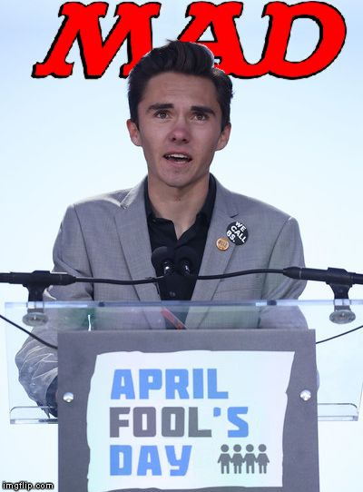 April Fool's Day | . | image tagged in david hogg,memes,meme,march for our lives,gun control | made w/ Imgflip meme maker