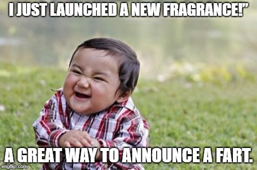 "easter egg fart comming | I JUST LAUNCHED A NEW FRAGRANCE!"" A GREAT WAY TO ANNOUNCE A FART. 