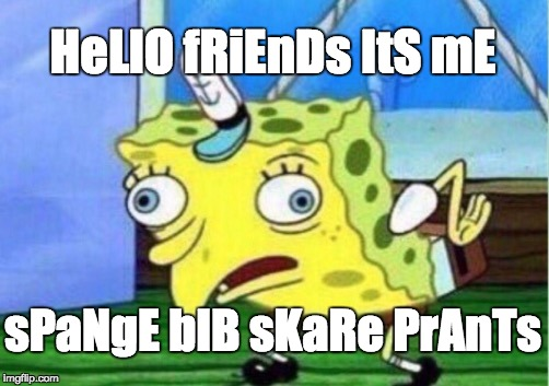 Mocking Spongebob Meme | HeLlO fRiEnDs ItS mE sPaNgE bIB sKaRe PrAnTs | image tagged in memes,mocking spongebob | made w/ Imgflip meme maker