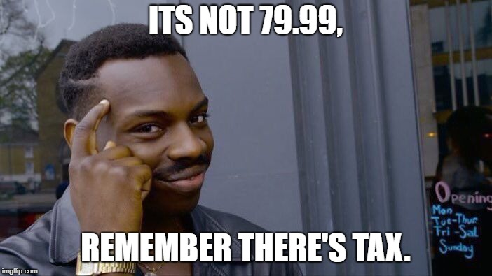 Roll Safe Think About It Meme | ITS NOT 79.99, REMEMBER THERE'S TAX. | image tagged in memes,roll safe think about it | made w/ Imgflip meme maker