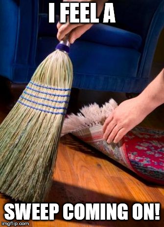 I FEEL A SWEEP COMING ON! | image tagged in sweep under carpet | made w/ Imgflip meme maker