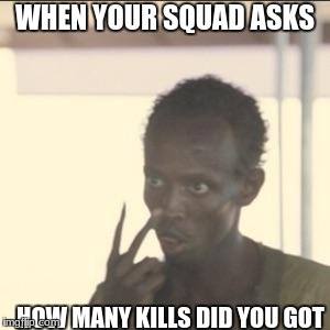 Look At Me Meme | WHEN YOUR SQUAD ASKS HOW MANY KILLS DID YOU GOT | image tagged in memes,look at me | made w/ Imgflip meme maker