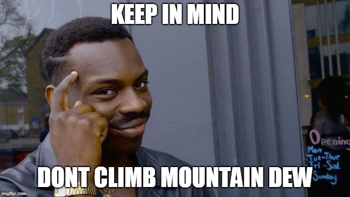 Roll Safe Think About It Meme | KEEP IN MIND DONT CLIMB MOUNTAIN DEW | image tagged in memes,roll safe think about it | made w/ Imgflip meme maker
