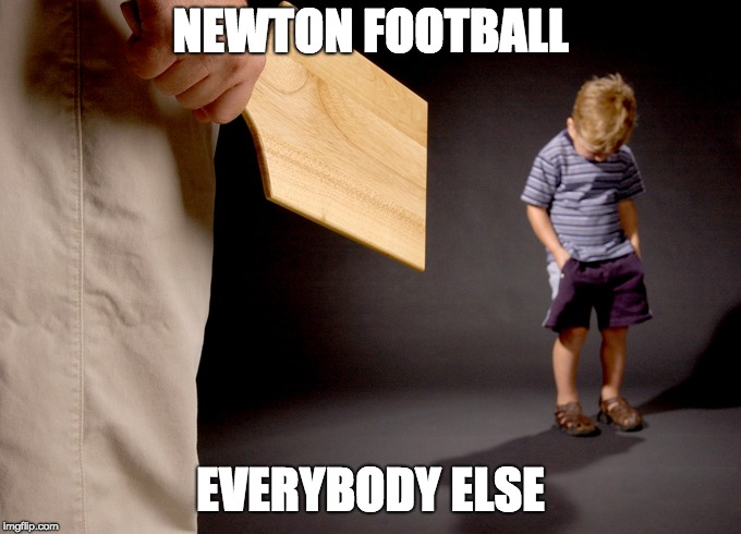 Spanked | NEWTON FOOTBALL EVERYBODY ELSE | image tagged in spanked | made w/ Imgflip meme maker