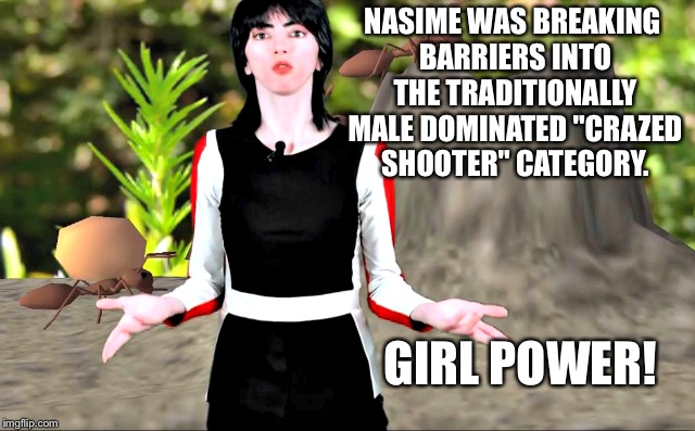 "Girl Power | NASIME WAS BREAKING BARRIERS INTO THE TRADITIONALLY MALE DOMINATED ""CRAZED SHOOTER"" CATEGORY. GIRL POWER! 