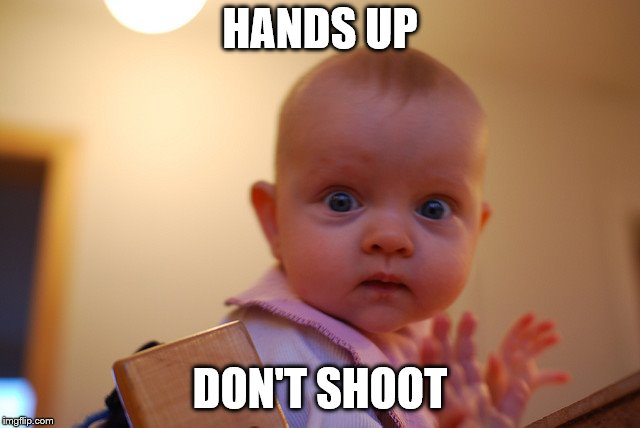 HANDS UP DON'T SHOOT | made w/ Imgflip meme maker