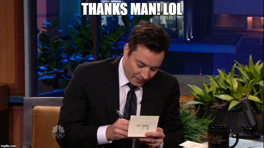 Jimmy Falon | THANKS MAN! LOL | image tagged in jimmy falon | made w/ Imgflip meme maker