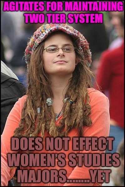Low Maintenace | AGITATES FOR MAINTAINING TWO TIER SYSTEM DOES NOT EFFECT WOMEN'S STUDIES MAJORS........YET | image tagged in hippie girl big,college liberal,college,stem,burnout | made w/ Imgflip meme maker