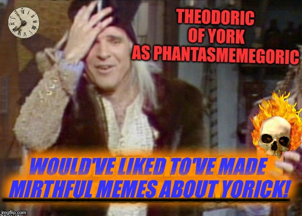 Late entry for: Shakespeare Week: March, 27-April, 2. A jefthehobo event | WOULD'VE LIKED TO'VE MADE MIRTHFUL MEMES ABOUT YORICK! _______________________ | image tagged in shakespeare week,yorick,theodoric of york,steve martin,snl,tv humor | made w/ Imgflip meme maker