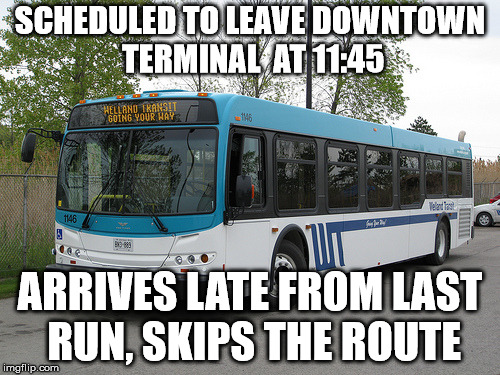 Bad Luck Bus From Welland | SCHEDULED TO LEAVE DOWNTOWN TERMINAL  AT 11:45 ARRIVES LATE FROM LAST RUN, SKIPS THE ROUTE | image tagged in bad luck,bus driver,memes | made w/ Imgflip meme maker