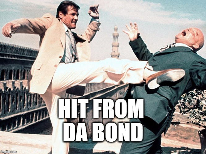 hit from da bond! | HIT FROM DA BOND | image tagged in james bond | made w/ Imgflip meme maker