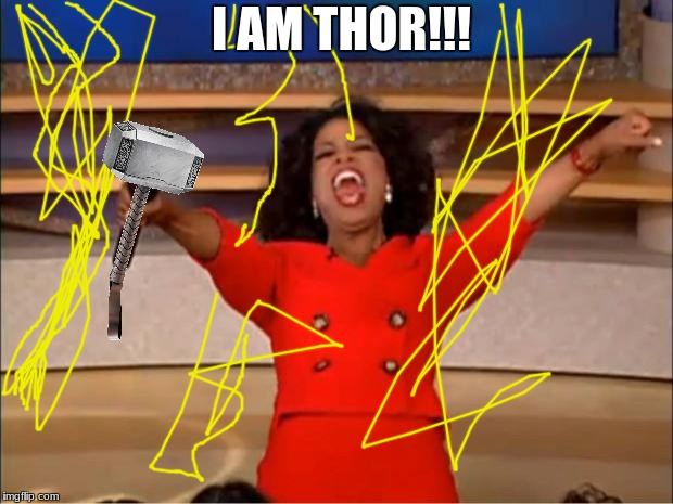 god of thunder | I AM THOR!!! | image tagged in memes,oprah you get a | made w/ Imgflip meme maker