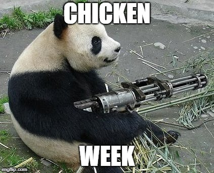 chickchickchick | CHICKEN WEEK | image tagged in funny memes,panda don't care,pewpewpew,chicken week | made w/ Imgflip meme maker