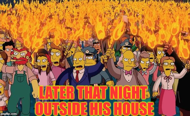 mob | LATER THAT NIGHT OUTSIDE HIS HOUSE | image tagged in mob | made w/ Imgflip meme maker