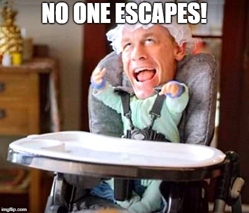 baby john | NO ONE ESCAPES! | image tagged in baby john | made w/ Imgflip meme maker