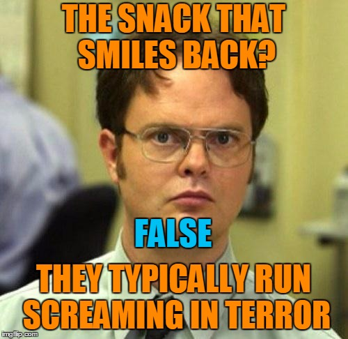 THE SNACK THAT SMILES BACK? THEY TYPICALLY RUN SCREAMING IN TERROR FALSE | made w/ Imgflip meme maker