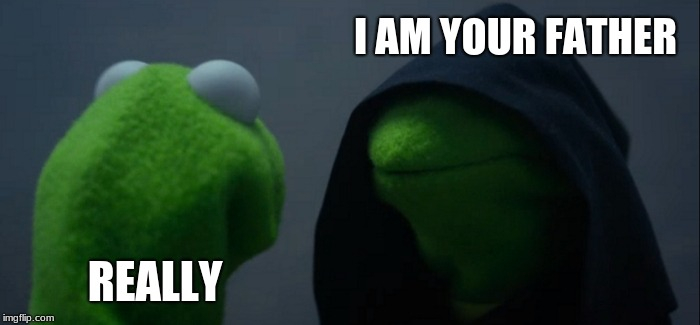 Evil Kermit Meme | I AM YOUR FATHER REALLY | image tagged in memes,evil kermit | made w/ Imgflip meme maker