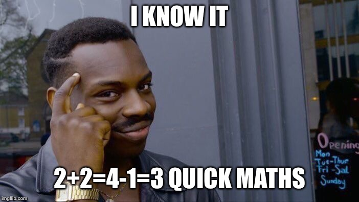 Roll Safe Think About It Meme | I KNOW IT 2+2=4-1=3 QUICK MATHS | image tagged in memes,roll safe think about it | made w/ Imgflip meme maker