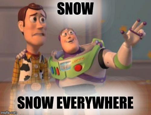 New Ice Age Beginning | SNOW SNOW EVERYWHERE | image tagged in memes,x x everywhere | made w/ Imgflip meme maker