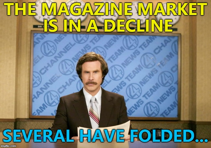 Sell, sell, sell... :) | THE MAGAZINE MARKET IS IN A DECLINE SEVERAL HAVE FOLDED... | image tagged in this just in,memes,magazines | made w/ Imgflip meme maker