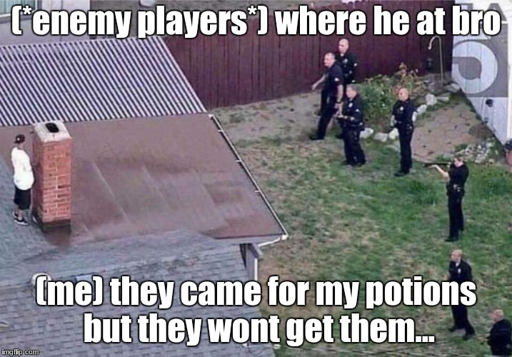 Fortnite meme | (*enemy players*) where he at bro (me) they came for my potions but they wont get them... | image tagged in fortnite meme | made w/ Imgflip meme maker