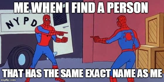 Double Identity  | ME WHEN I FIND A PERSON THAT HAS THE SAME EXACT NAME AS ME | image tagged in spider man double,so true memes | made w/ Imgflip meme maker