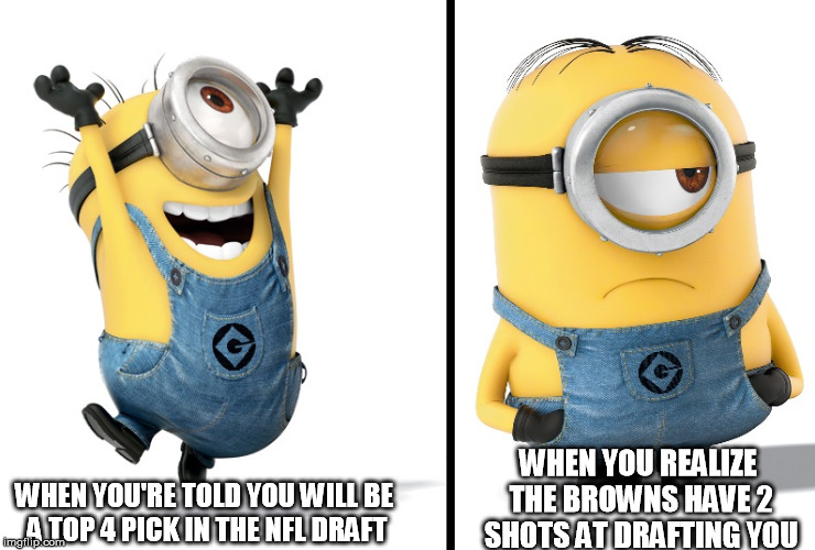 Minion Happy Sad | WHEN YOU'RE TOLD YOU WILL BE A TOP 4 PICK IN THE NFL DRAFT WHEN YOU REALIZE THE BROWNS HAVE 2 SHOTS AT DRAFTING YOU | image tagged in minion happy sad | made w/ Imgflip meme maker