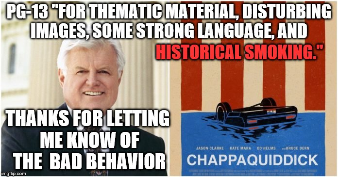 "I heard this on the radio and had to google it. I guess drunk driving, manslaughter and lying aren't evil enough to warn about.  | PG-13 ""FOR THEMATIC MATERIAL, DISTURBING IMAGES, SOME STRONG LANGUAGE, AND HISTORICAL SMOKING."" THANKS FOR LETTING ME KNOW OF THE  BAD BEHAV 