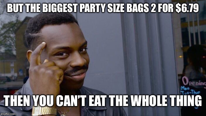 Roll Safe Think About It Meme | BUT THE BIGGEST PARTY SIZE BAGS 2 FOR $6.79 THEN YOU CAN'T EAT THE WHOLE THING | image tagged in memes,roll safe think about it | made w/ Imgflip meme maker