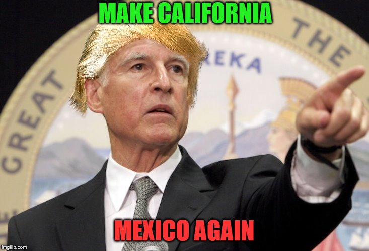 Or make Jerry Brown non-bald again.  | MAKE CALIFORNIA MEXICO AGAIN | image tagged in memes,jerry brown,california,make california mexico again | made w/ Imgflip meme maker