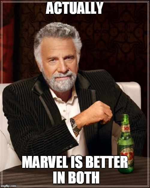 The Most Interesting Man In The World Meme | ACTUALLY MARVEL IS BETTER IN BOTH | image tagged in memes,the most interesting man in the world | made w/ Imgflip meme maker