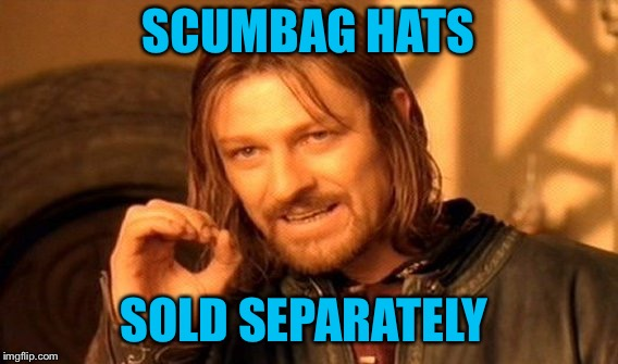 One Does Not Simply Meme | SCUMBAG HATS SOLD SEPARATELY | image tagged in memes,one does not simply | made w/ Imgflip meme maker