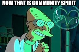 NOW THAT IS COMMUNITY SPIRIT | made w/ Imgflip meme maker