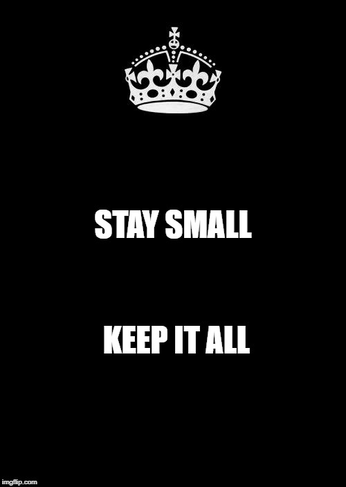 Keep Calm And Carry On Black | STAY SMALL KEEP IT ALL | image tagged in memes,keep calm and carry on black | made w/ Imgflip meme maker