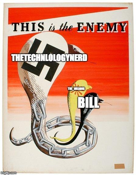 This is the enemy | THETECHNLOLOGYNERD THE_MILSONS BILL | image tagged in this is the enemy | made w/ Imgflip meme maker