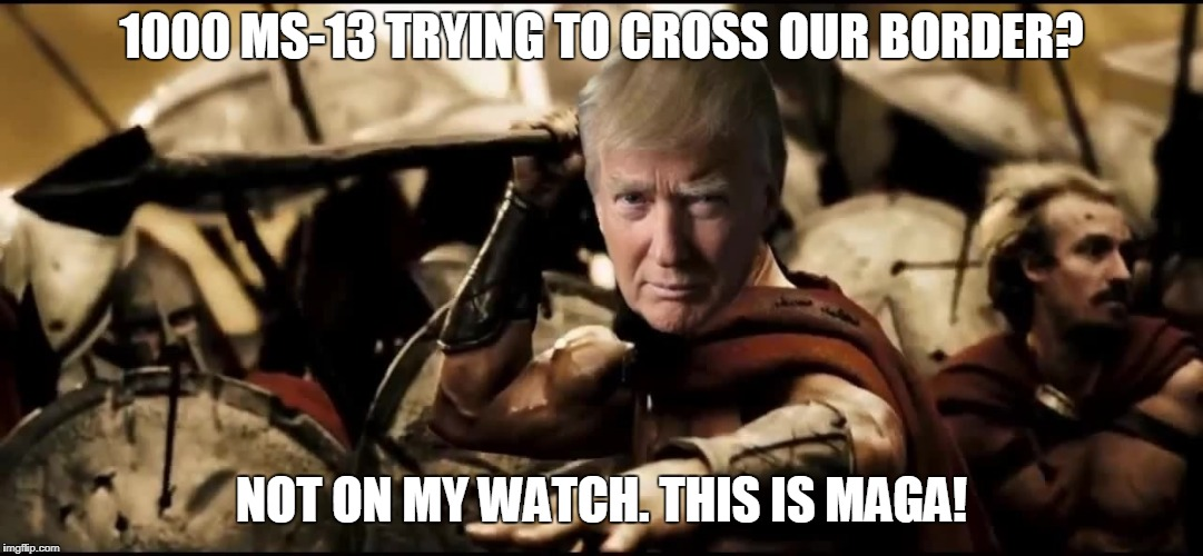 THIS IS MAGA! | 1000 MS-13 TRYING TO CROSS OUR BORDER? NOT ON MY WATCH. THIS IS MAGA! | image tagged in funny,maga,border,trump,wall,1000 crossing | made w/ Imgflip meme maker