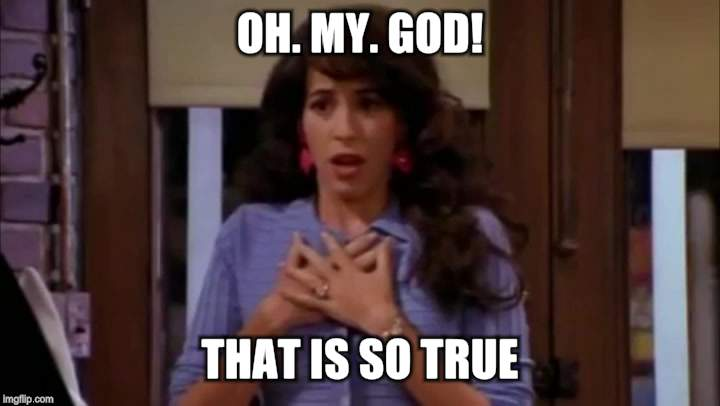 Janice | OH. MY. GOD! THAT IS SO TRUE! | image tagged in janice | made w/ Imgflip meme maker