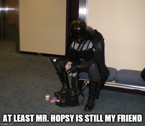 AT LEAST MR. HOPSY IS STILL MY FRIEND | made w/ Imgflip meme maker