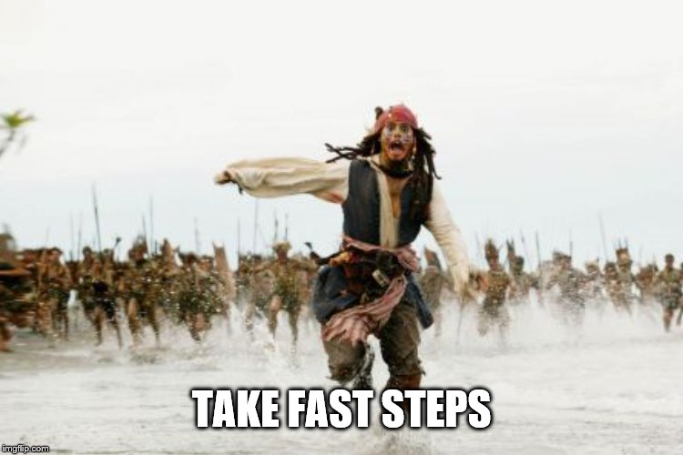 TAKE FAST STEPS | made w/ Imgflip meme maker