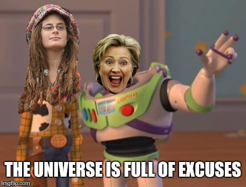 Butthurt Liberals | THE UNIVERSE IS FULL OF EXCUSES | image tagged in butthurt liberals | made w/ Imgflip meme maker