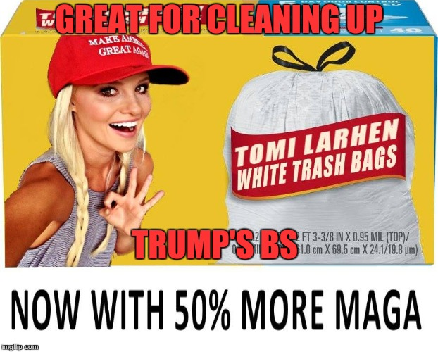 New Sponsor for Laura Ingraham's show! |  GREAT FOR CLEANING UP; TRUMP'S BS | image tagged in tomi lahren,donald trump is an idiot,funny,memes,white trash | made w/ Imgflip meme maker
