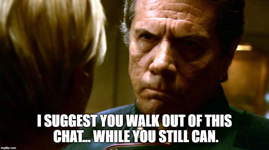 I SUGGEST YOU WALK OUT OF THIS CHAT... WHILE YOU STILL CAN. | image tagged in angry adama | made w/ Imgflip meme maker